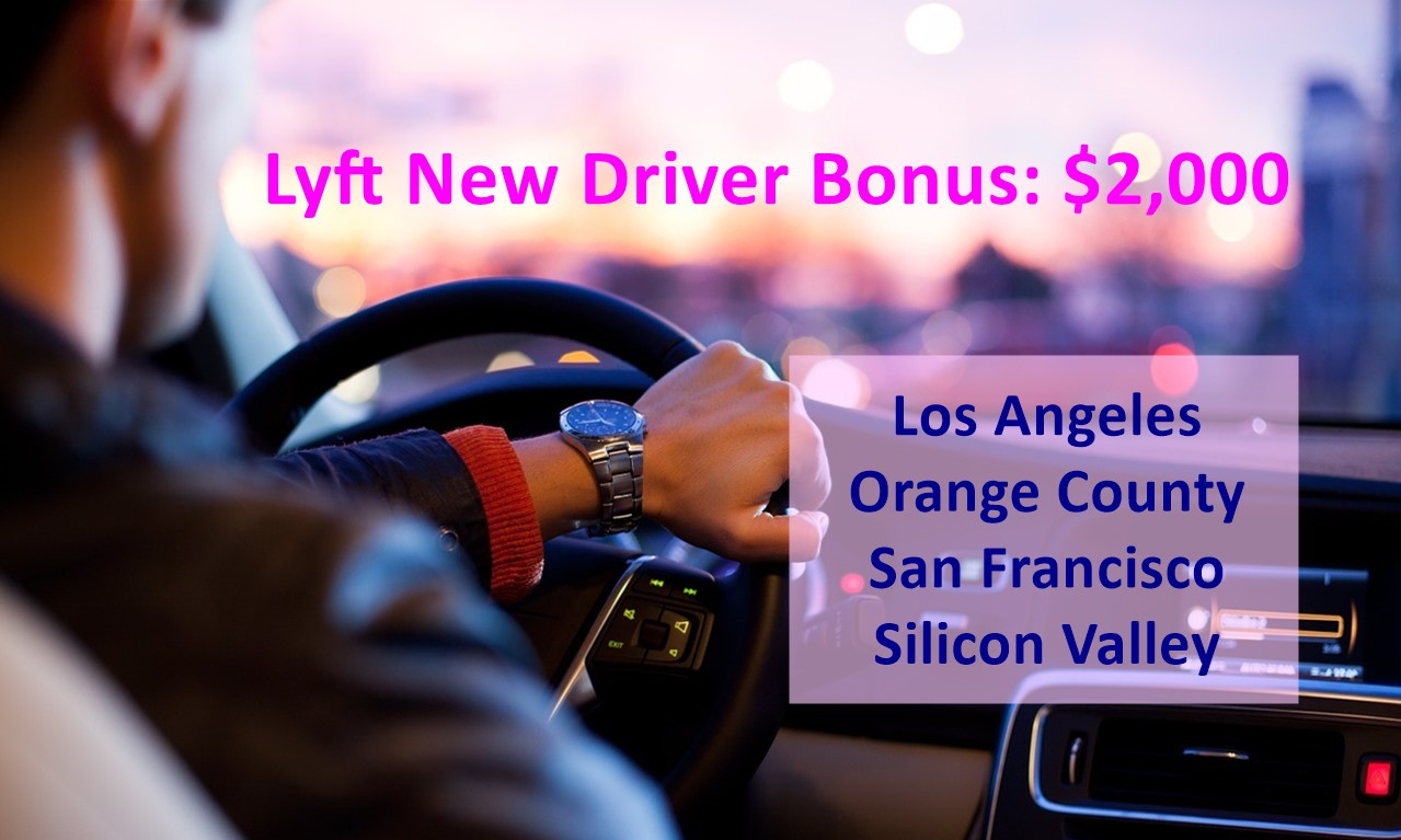 Lyft New Driver Bonus $2000 - LA, Orange County, SF, Silicon Valley